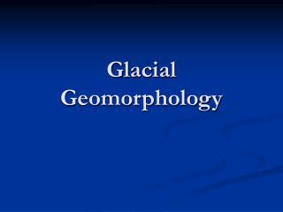 Glacial Geomorphology