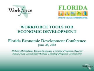 WORKFORCE TOOLS FOR  ECONOMIC DEVELOPMENT Florida Economic Development Conference June  28,  2012 Debbie McMullian, Qui