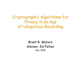 Cryptographic Algorithms for Privacy in an Age  of Ubiquitous Recording