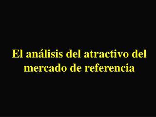 El análisis del atractivo del mercado de referencia