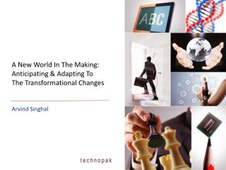 A New World In The Making: Anticipating & Adapting To The Transformational Changes