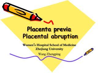 Placenta previa Placental abruption