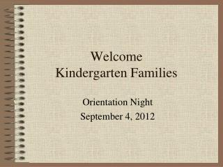 Welcome  Kindergarten Families