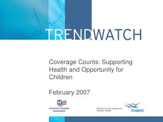 Coverage Counts: Supporting Health and Opportunity for Children February 2007