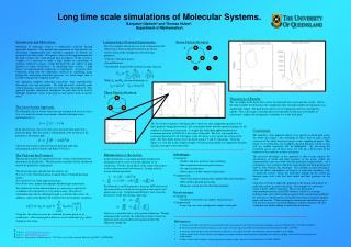 Long time scale simulations of Molecular System s. Benjamin Gladwin ¥  and Thomas Huber ‡ ,  Department of Mathematics