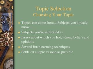 Topic Selection Choosing Your Topic