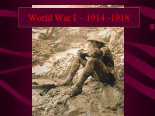 World War I – 1914 -1918