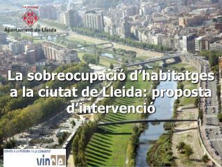 La sobreocupació d'habitatges a la ciutat de Lleida: proposta d'intervenció