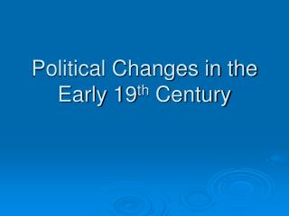 Political Changes in the Early 19 th  Century