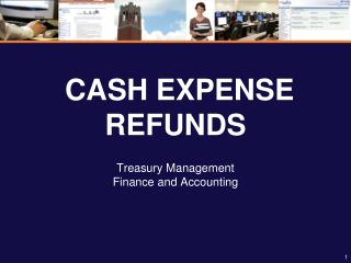 CASH EXPENSE REFUNDS Treasury Management Finance and Accounting