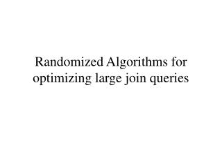 Randomized Algorithms for optimizing large join queries