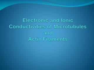 Electronic and Ionic Conductivities of Microtubules and Actin  Filaments
