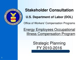 Stakeholder Consultation U.S. Department of Labor (DOL) Office of Workers' Compensation Programs Energy Employees Occup