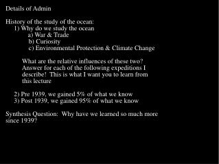 Details of Admin History of the study of the ocean:      1) Why do we study the ocean 	    a) War & Trade