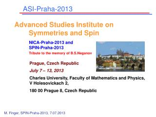 Prague, Czech Republic July 7  –  13,  20 13 Charles University, Faculty of Mathematics and Physics,  V Holesovickach 2