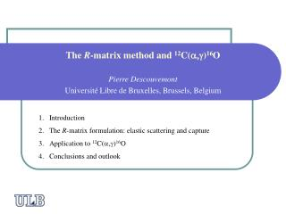 The  R -matrix method and  12 C( a,g ) 16 O Pierre Descouvemont Université Libre de Bruxelles, Brussels, Belgium