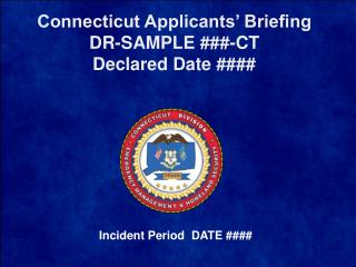Connecticut Applicants' Briefing DR-SAMPLE ###-CT Declared  Date ####