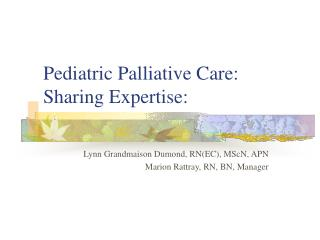Pediatric Palliative Care:  Sharing Expertise: