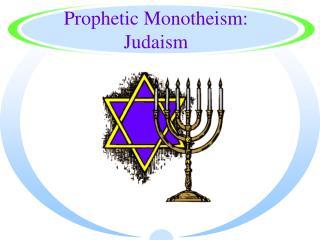 Prophetic Monotheism:  Judaism
