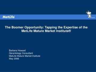 The Boomer Opportunity: Tapping the Expertise of the MetLife Mature Market Institute®