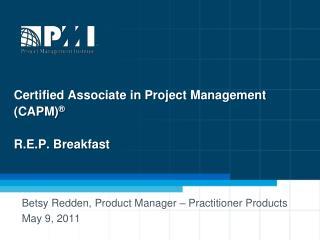Certified Associate in Project Management (CAPM) ® R.E.P. Breakfast