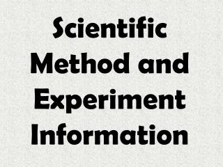 Scientific Method and Experiment Information