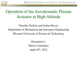 Operation of the Aerodynamic Plasma Actuator at High Altitude Timothy Nichols and Joshua Rovey Department of Mechanical