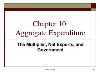 Chapter 10:  Aggregate Expenditure
