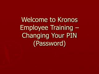 Welcome to Kronos Employee Training – Changing Your PIN (Password)