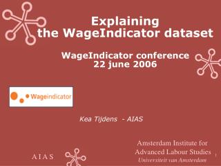 Explaining  the WageIndicator dataset WageIndicator conference  22 june 2006