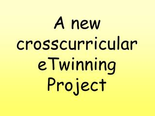 A new crosscurricular eTwinning Project