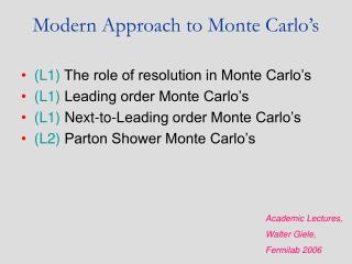 Modern Approach to Monte Carlo's
