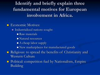 Identify and briefly explain three fundamental motives for European involvement in Africa.