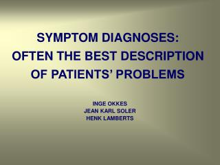 SYMPTOM DIAGNOSES:  OFTEN THE BEST DESCRIPTION OF PATIENTS' PROBLEMS