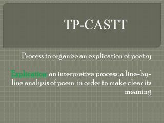 P rocess  to organize an  explication  of  poetry Explication :  an interpretive process; a line-by-line analysis of po