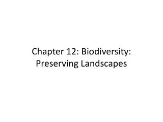 Chapter 12: Biodiversity: Preserving Landscapes