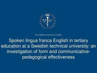 Spoken lingua franca English in tertiary education at a Swedish technical university: an investigation of form and comm