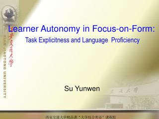 Learner Autonomy in Focus-on-Form: Task Explicitness and Language  Proficiency