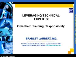 LEVERAGING TECHNICAL  EXPERTS: Give them Training Responsibility  BRADLEY LAMBERT, INC. 6151 West Century Blvd. Suite 1