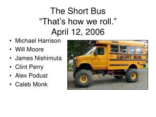 "The Short Bus ""That's how we roll."" April 12, 2006"