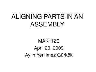 ALIGNING PARTS IN AN ASSEMBLY
