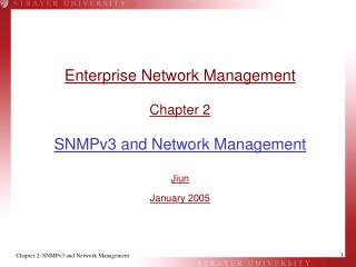 Enterprise Network Management  Chapter 2  SNMPv3 and Network Management  Jiun January 2005