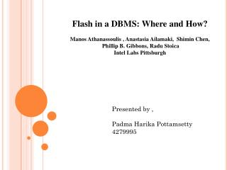 Flash in a DBMS: Where and How? Manos  Athanassoulis  , Anastasia  Ailamaki ,   Shimin  Chen,  Phillip B. Gibbons,  Rad