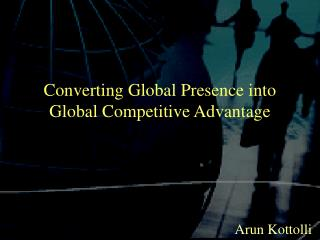 Converting Global Presence into Global Competitive Advantage