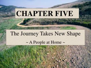 The Journey Takes New Shape ~ A People at Home ~