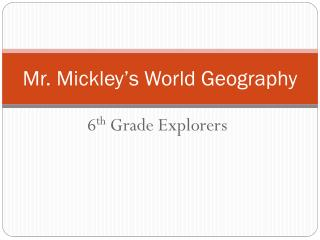 Mr.  Mickley's  World Geography