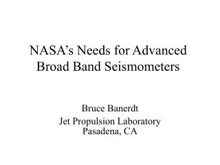 NASA's Needs for Advanced Broad Band Seismometers