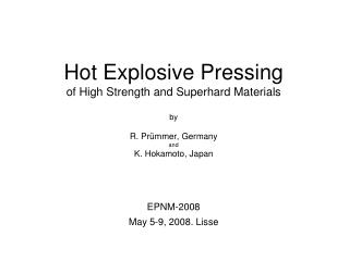 Hot Explosive Pressing of High Strength and Superhard Materials by R. Pr�mmer, Germany and  K. Hokamoto, Japan