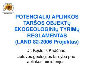 POTENCIALIŲ APLINKOS TARŠOS OBJEKTŲ EKOGEOLOGINIŲ TYRIMŲ REGLAMENTAS  (LAND 82-2006 Projektas)