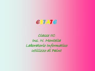 E S T A T E Classe IIC Ins. N. Montella Laboratorio Informatico  Utilizzo di Paint